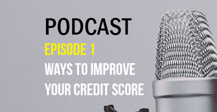 Podcast - Episode 1 - Ways to Improve Your Credit Score