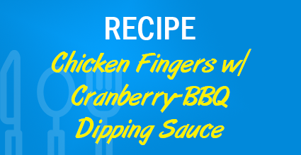 Recipe - Chicken Fingers w Cranbeery-BBQ Dipping Sauce - Current Balance - Marion Community Credit Union