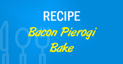 Recipe - Bacon Pierogi Bake - Current Balance - Marion Community Credit Union