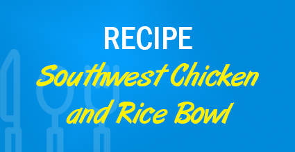 Recipe - Southwest Chicken and Rice Bowl - Current Balance - Marion Community Credit Union
