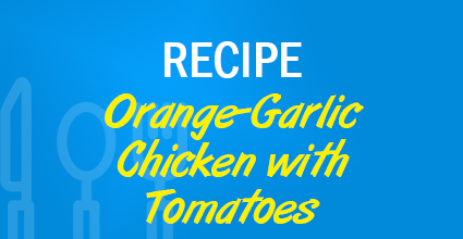 Recipe - Orange-Garlic Chicken with Tomatoes - Current Balance - Marion Community Credit Union