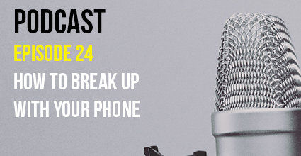 Podcast - Episode 24 - How to Break Up With Your Phone - Current Balance - Marion Community Credit Union