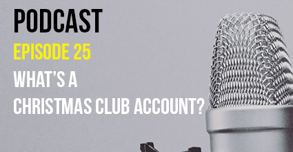 Podcast - Episode 25 - What's a Christmas Club Account - Current Balance - Marion Community Credit Union