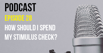 Podcast - Episode 28 - How Should I Spend My Stimulus Check - Current Balance - Pillar Credit Union