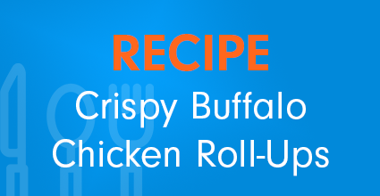 Recipe - Crispy Buffalo Chicken Roll-Ups - Current Balance - Pillar Credit Union