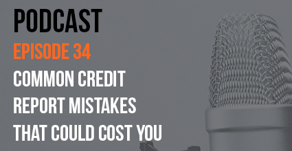 Podcast - Episode 34 - Common Credit Report Mistakes That Could Cost You - Current Balance - Pillar Credit Union