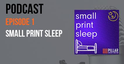 Podcast - Episode 1 - Small Print Sleep - Pillar Credit Union